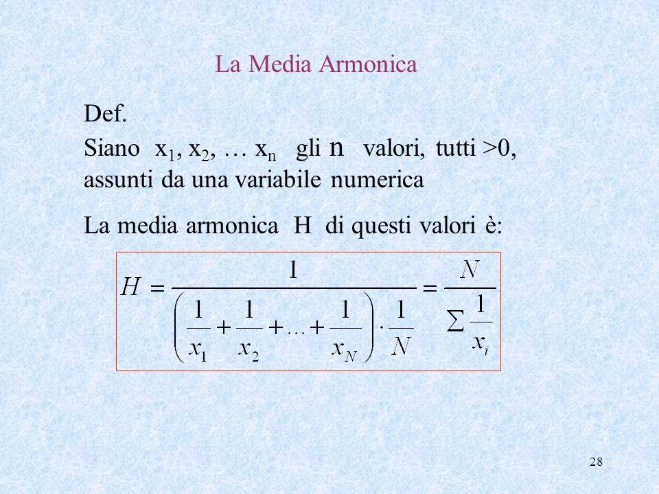 La Media Armonica Def. Siano x1, x2, … xn gli n valori, tutti >0, assunti da una variabile numerica.