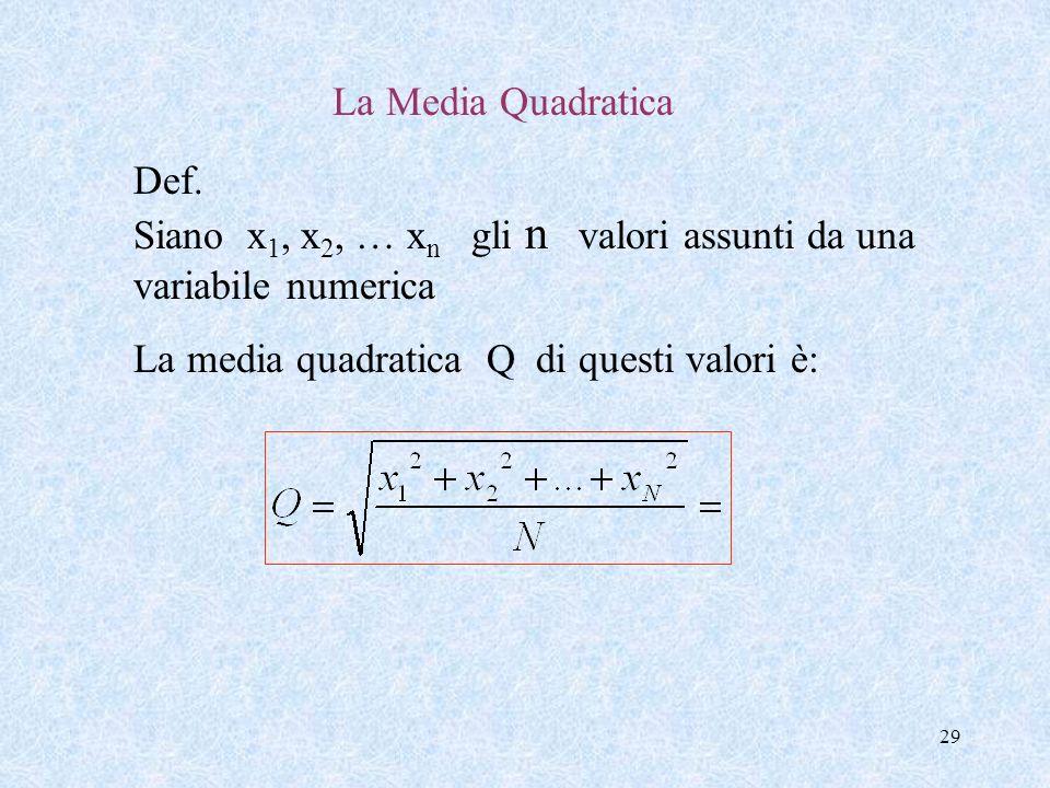 La Media Quadratica Def. Siano x1, x2, … xn gli n valori assunti da una variabile numerica.