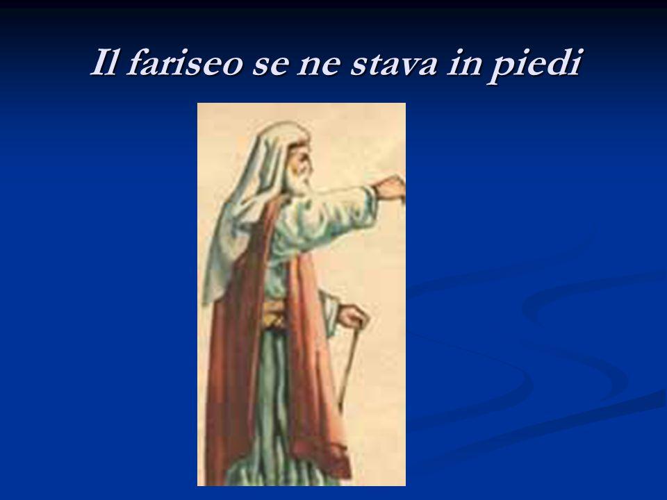 Il fariseo se ne stava in piedi