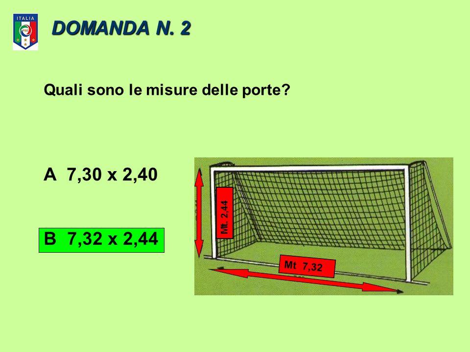 DOMANDA N. 2 Quali sono le misure delle porte A 7,30 x 2,40 Mt. 2,44 B 7,32 x 2,44 Mt 7,32
