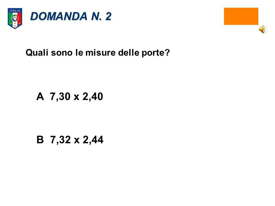 DOMANDA N. 2 Quali sono le misure delle porte A 7,30 x 2,40 B 7,32 x 2,44