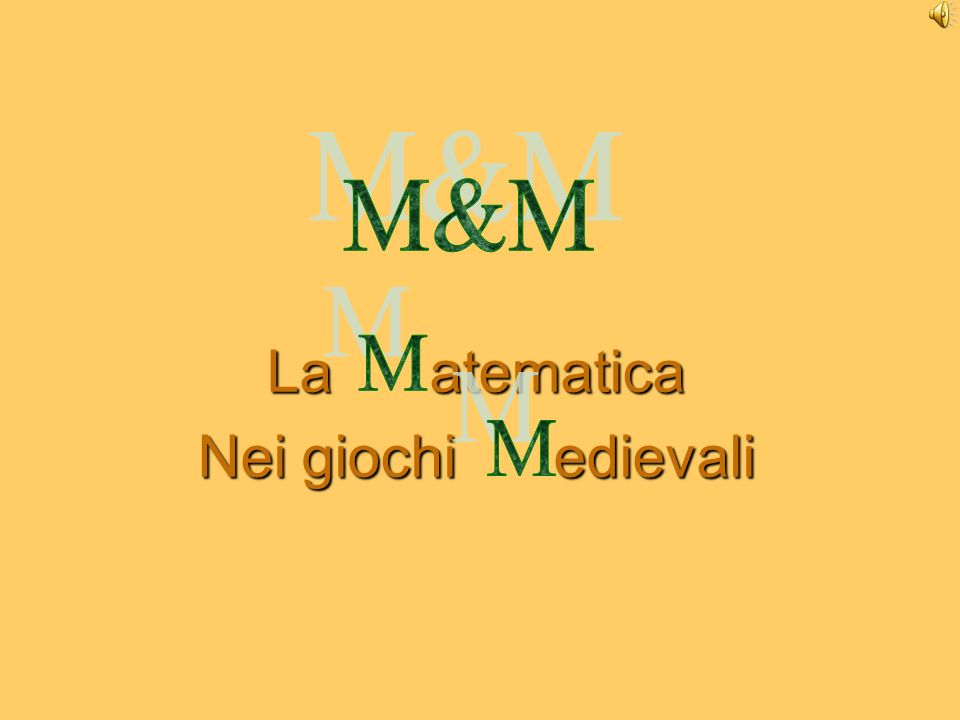 M&M La atematica Nei giochi edievali M M