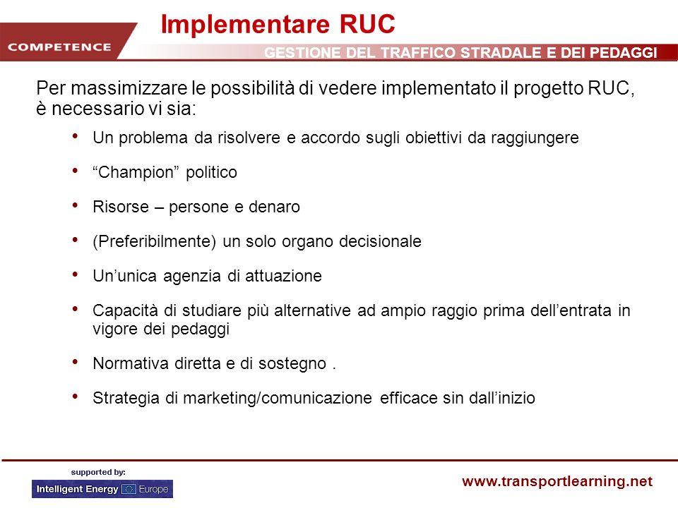 Implementare RUC Per massimizzare le possibilità di vedere implementato il progetto RUC, è necessario vi sia:
