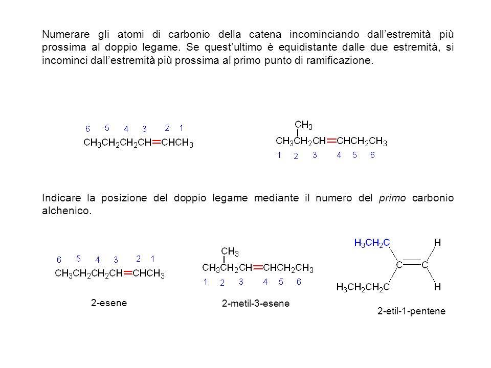 Numerare gli atomi di carbonio della catena incominciando dall'estremità più prossima al doppio legame. Se quest'ultimo è equidistante dalle due estremità, si incominci dall'estremità più prossima al primo punto di ramificazione.