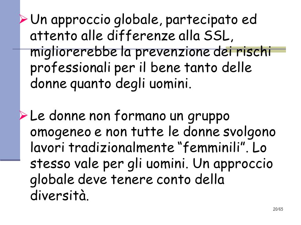 Un approccio globale, partecipato ed attento alle differenze alla SSL, migliorerebbe la prevenzione dei rischi professionali per il bene tanto delle donne quanto degli uomini.