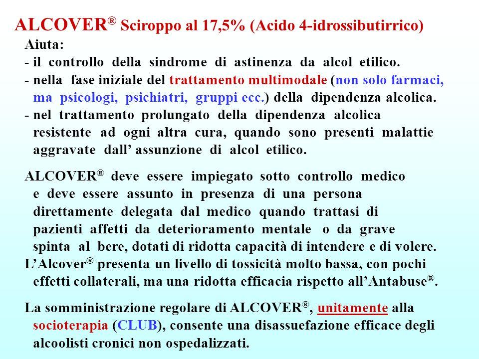 ALCOVER® Sciroppo al 17,5% (Acido 4-idrossibutirrico) Aiuta: - il controllo della sindrome di astinenza da alcol etilico. - nella fase iniziale del trattamento multimodale (non solo farmaci, ma psicologi, psichiatri, gruppi ecc.) della dipendenza alcolica. - nel trattamento prolungato della dipendenza alcolica resistente ad ogni altra cura, quando sono presenti malattie aggravate dall' assunzione di alcol etilico.