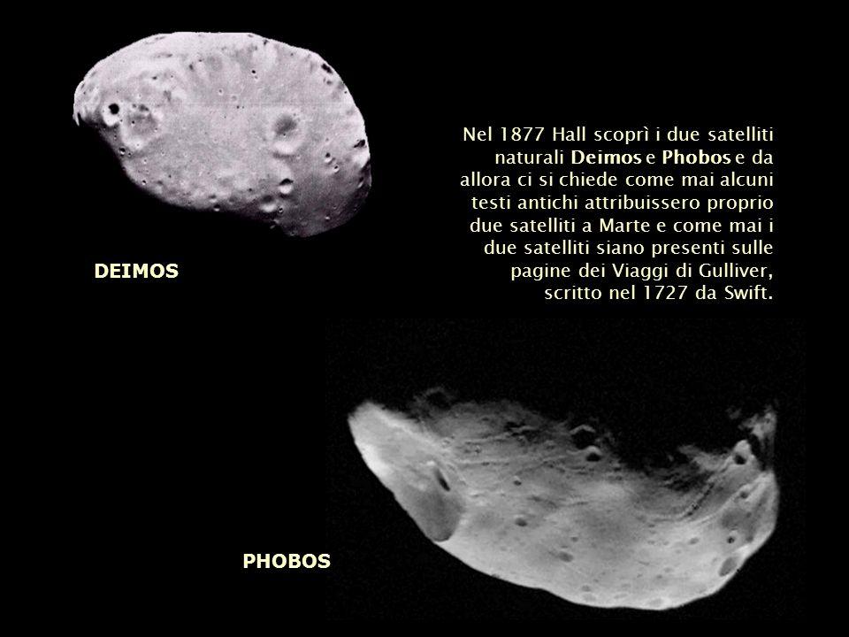 Nel 1877 Hall scoprì i due satelliti naturali Deimos e Phobos e da allora ci si chiede come mai alcuni testi antichi attribuissero proprio due satelliti a Marte e come mai i due satelliti siano presenti sulle pagine dei Viaggi di Gulliver, scritto nel 1727 da Swift.