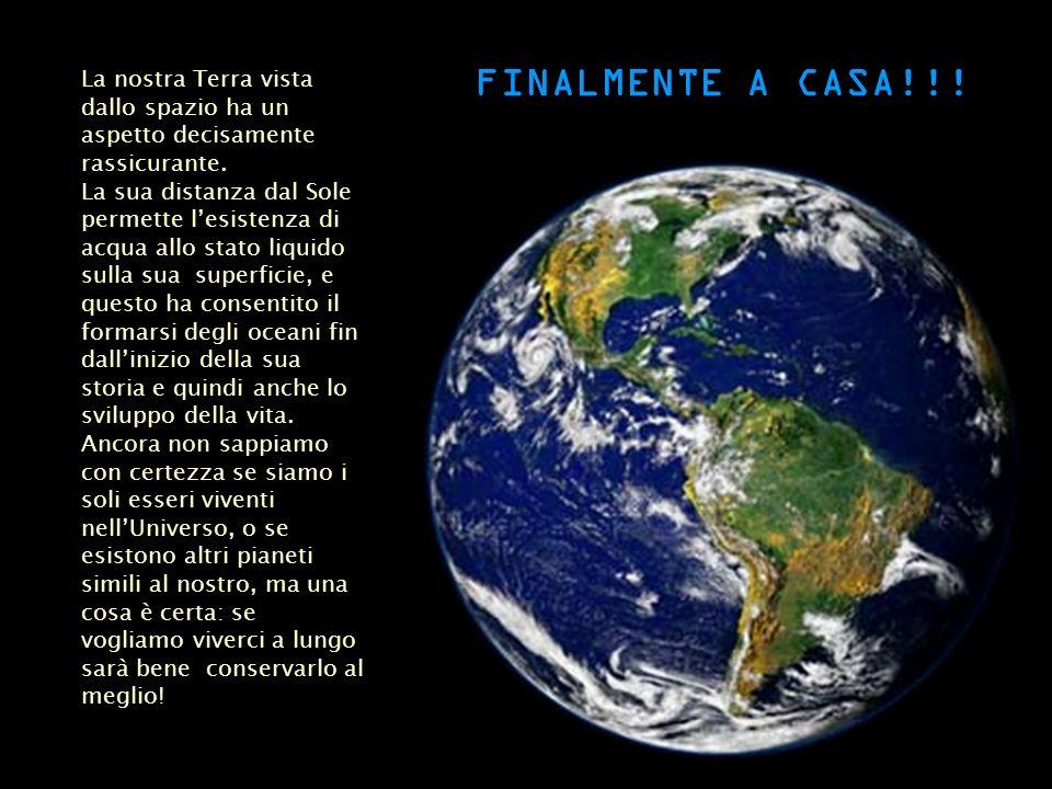 FINALMENTE A CASA!!! La nostra Terra vista dallo spazio ha un aspetto decisamente rassicurante.