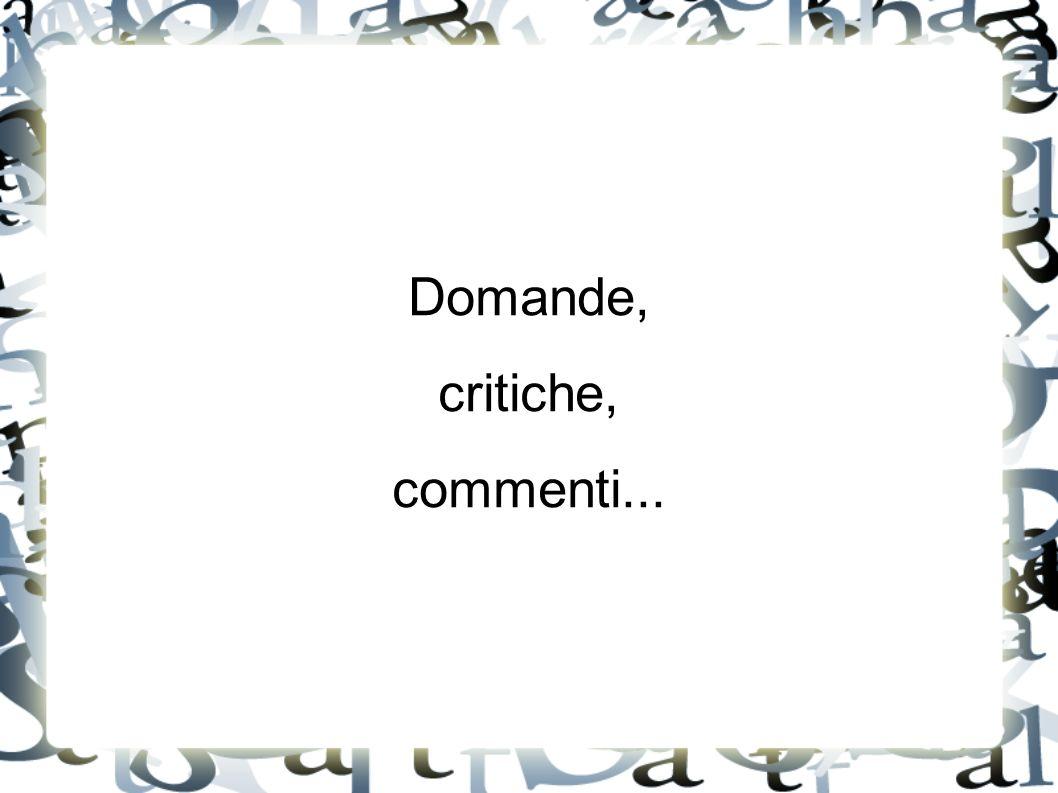 Domande, critiche, commenti...