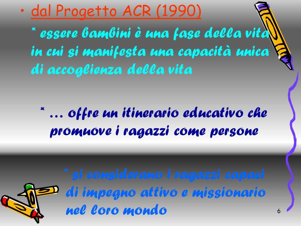 dal Progetto ACR (1990)* essere bambini è una fase della vita in cui si manifesta una capacità unica di accoglienza della vita.