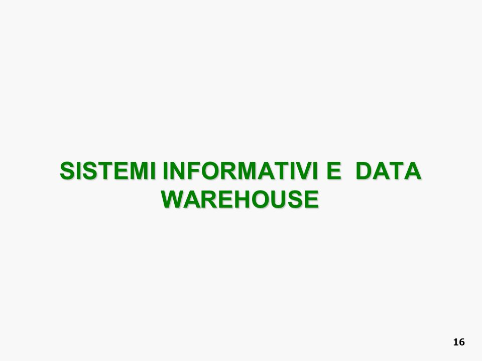 SISTEMI INFORMATIVI E DATA WAREHOUSE