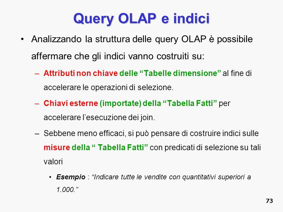 Query OLAP e indici Analizzando la struttura delle query OLAP è possibile affermare che gli indici vanno costruiti su: