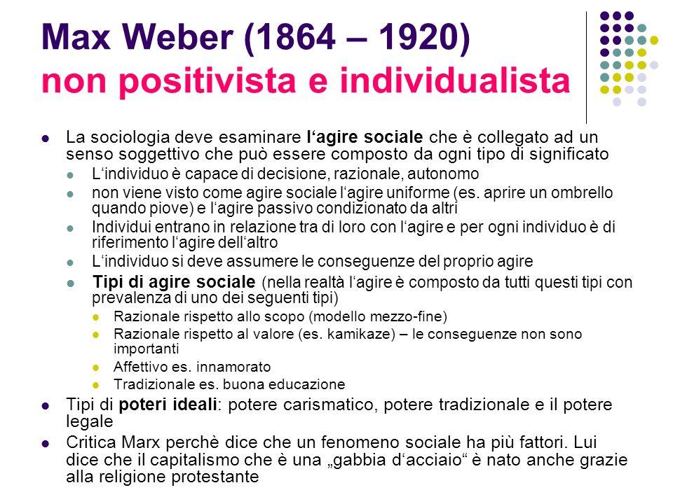 Max Weber (1864 – 1920) non positivista e individualista