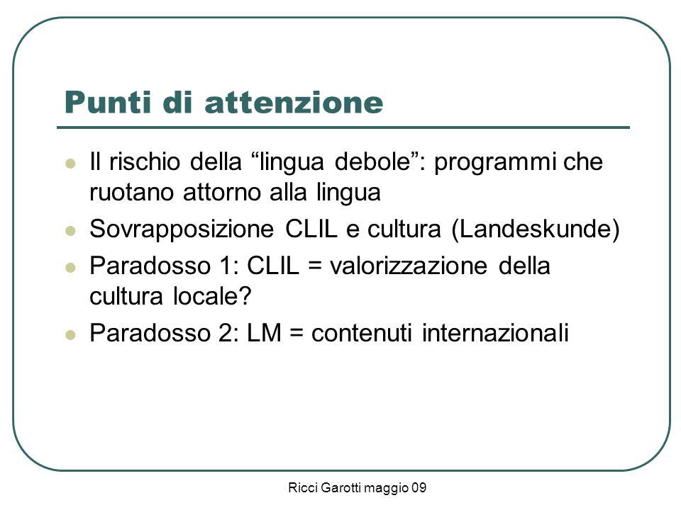 Punti di attenzione Il rischio della lingua debole : programmi che ruotano attorno alla lingua. Sovrapposizione CLIL e cultura (Landeskunde)