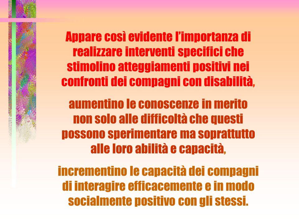 Appare così evidente l'importanza di realizzare interventi specifici che stimolino atteggiamenti positivi nei confronti dei compagni con disabilità,