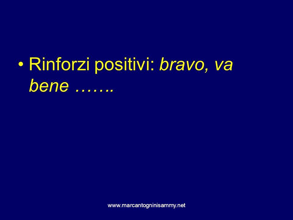 Rinforzi positivi: bravo, va bene …….