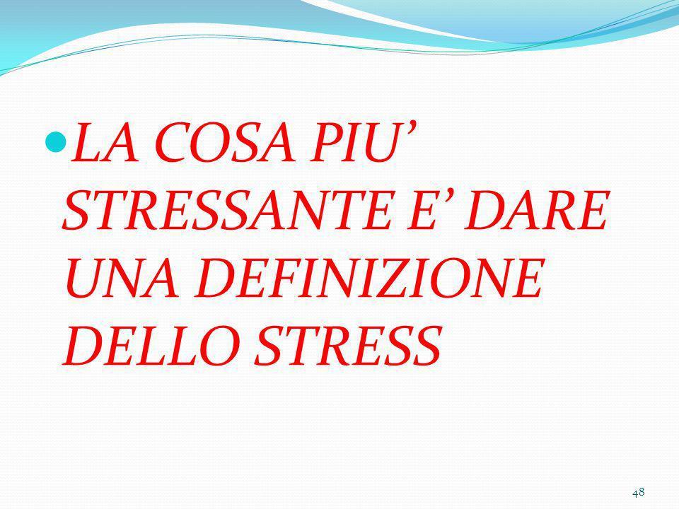 LA COSA PIU' STRESSANTE E' DARE UNA DEFINIZIONE DELLO STRESS