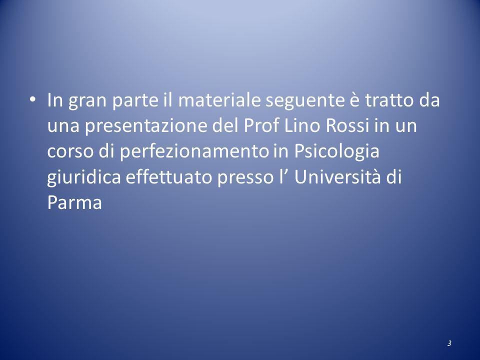 In gran parte il materiale seguente è tratto da una presentazione del Prof Lino Rossi in un corso di perfezionamento in Psicologia giuridica effettuato presso l' Università di Parma