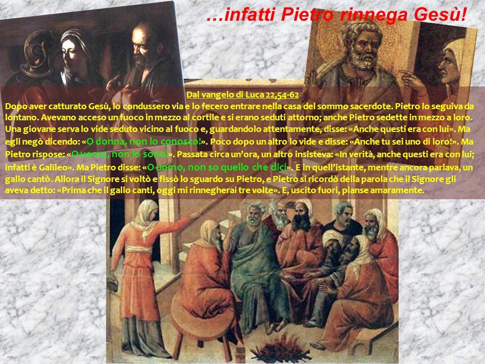 …infatti Pietro rinnega Gesù!