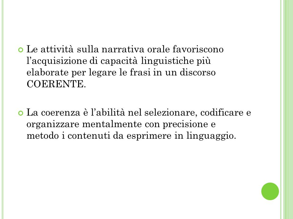 Le attività sulla narrativa orale favoriscono l'acquisizione di capacità linguistiche più elaborate per legare le frasi in un discorso COERENTE.