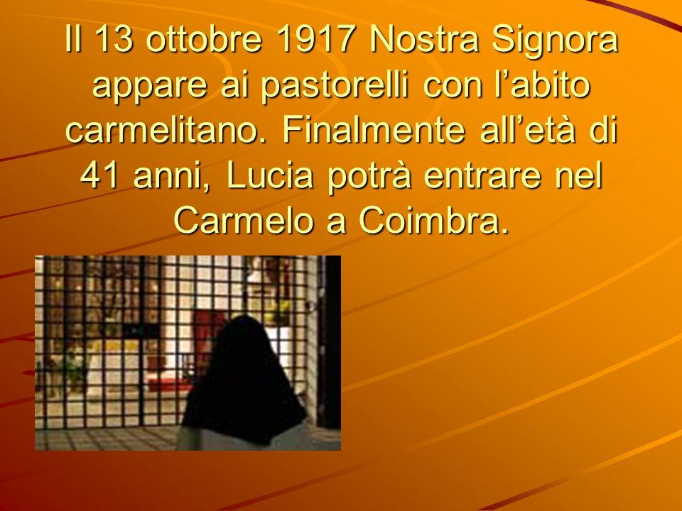 Il 13 ottobre 1917 Nostra Signora appare ai pastorelli con l'abito carmelitano.