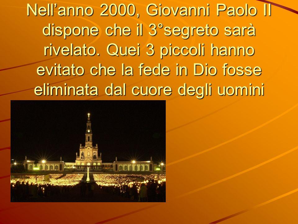 Nell'anno 2000, Giovanni Paolo II dispone che il 3°segreto sarà rivelato.