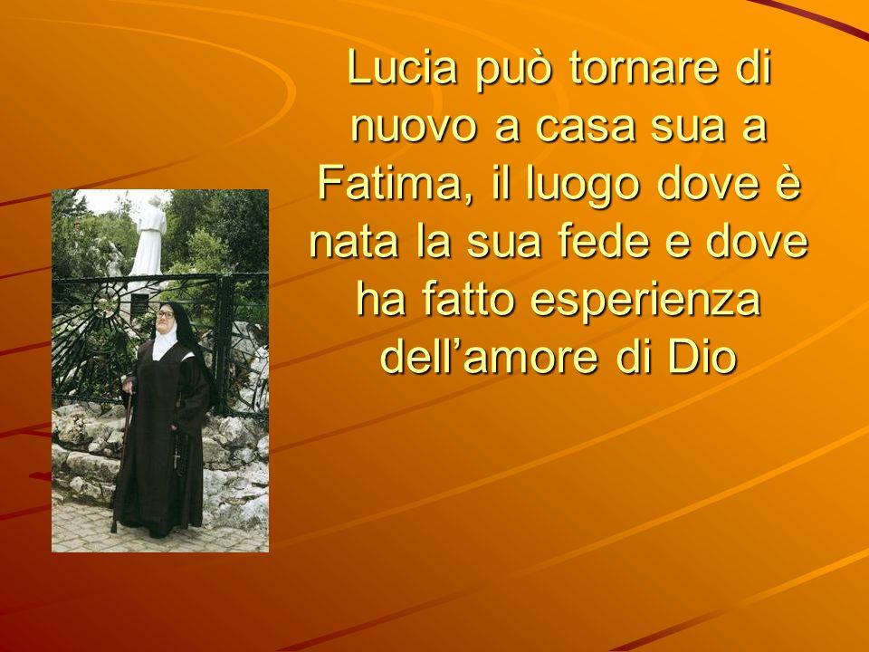 Lucia può tornare di nuovo a casa sua a Fatima, il luogo dove è nata la sua fede e dove ha fatto esperienza dell'amore di Dio