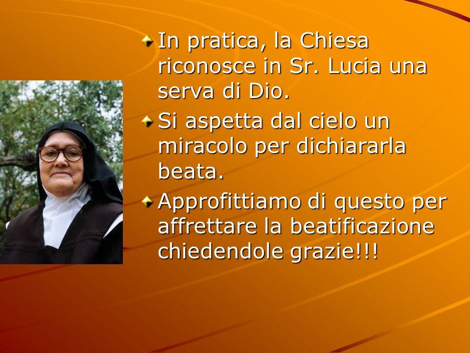 In pratica, la Chiesa riconosce in Sr. Lucia una serva di Dio.