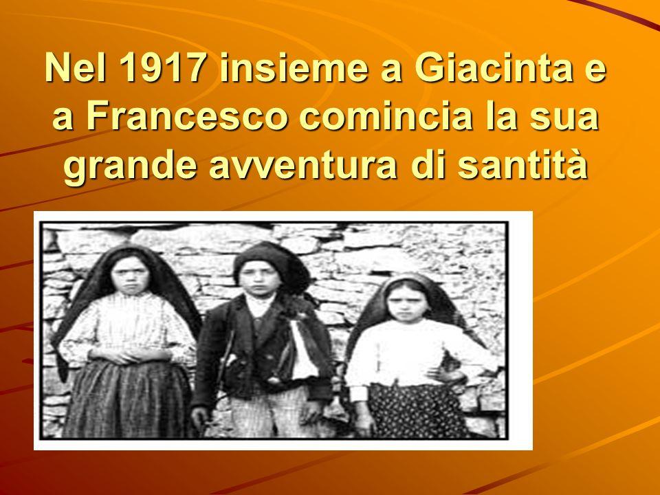 Nel 1917 insieme a Giacinta e a Francesco comincia la sua grande avventura di santità