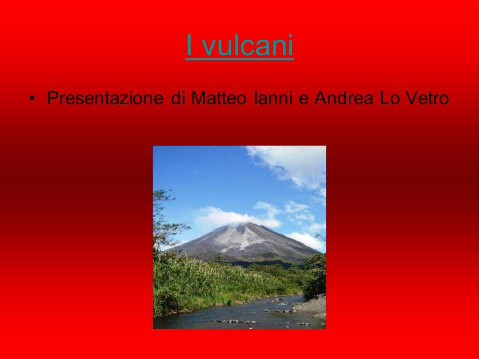I vulcani Presentazione di Matteo Ianni e Andrea Lo Vetro