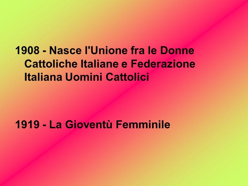 1908 - Nasce l Unione fra le Donne Cattoliche Italiane e Federazione Italiana Uomini Cattolici