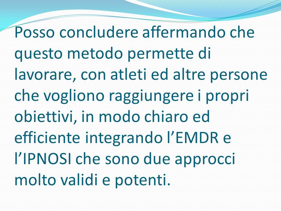 Posso concludere affermando che questo metodo permette di lavorare, con atleti ed altre persone che vogliono raggiungere i propri obiettivi, in modo chiaro ed efficiente integrando l'EMDR e l'IPNOSI che sono due approcci molto validi e potenti.