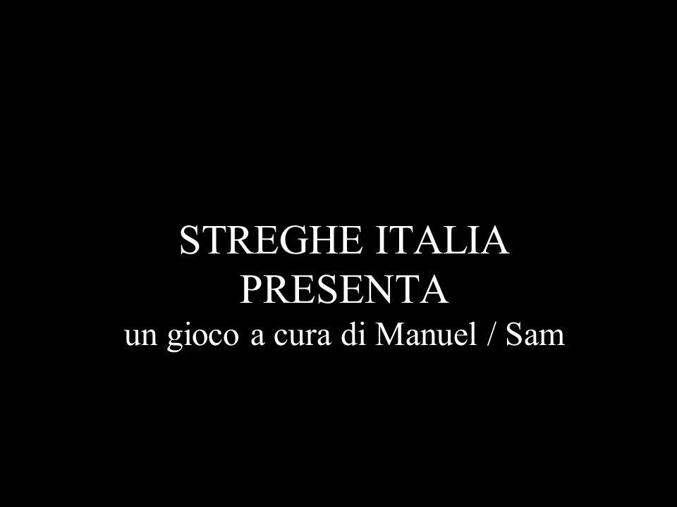 STREGHE ITALIA PRESENTA un gioco a cura di Manuel / Sam
