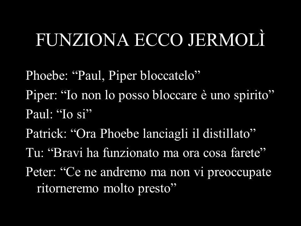 FUNZIONA ECCO JERMOLÌ Phoebe: Paul, Piper bloccatelo