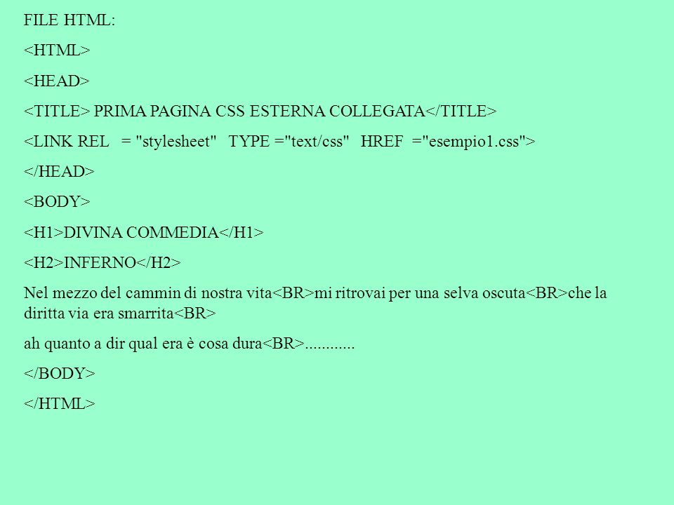 FILE HTML: <HTML> <HEAD> <TITLE> PRIMA PAGINA CSS ESTERNA COLLEGATA</TITLE> <LINK REL = stylesheet TYPE = text/css HREF = esempio1.css >