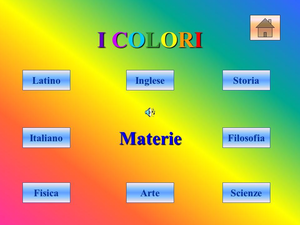 I COLORI Materie Latino Inglese Storia Italiano Filosofia Fisica Arte