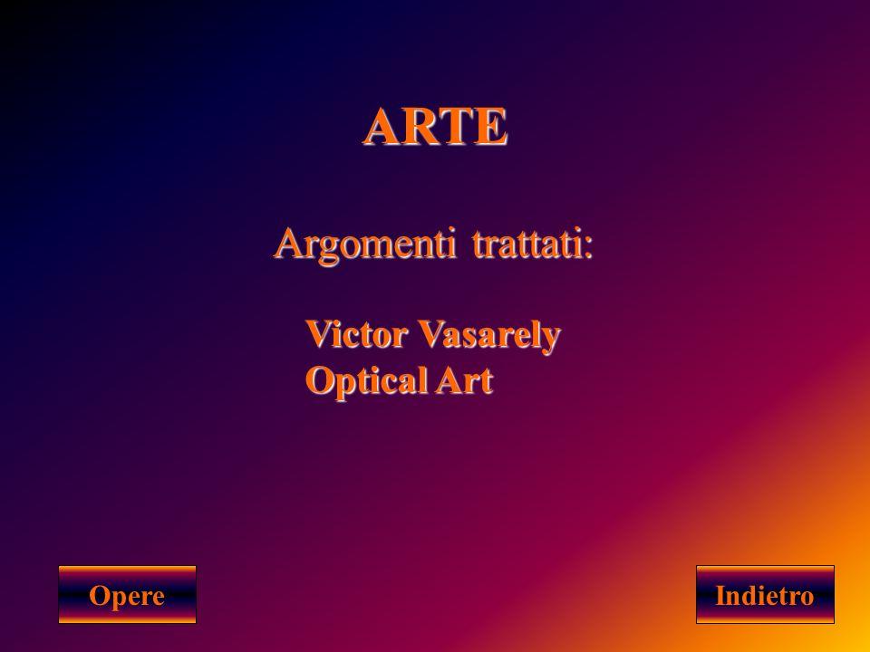 ARTE Argomenti trattati: Victor Vasarely Optical Art Opere Indietro