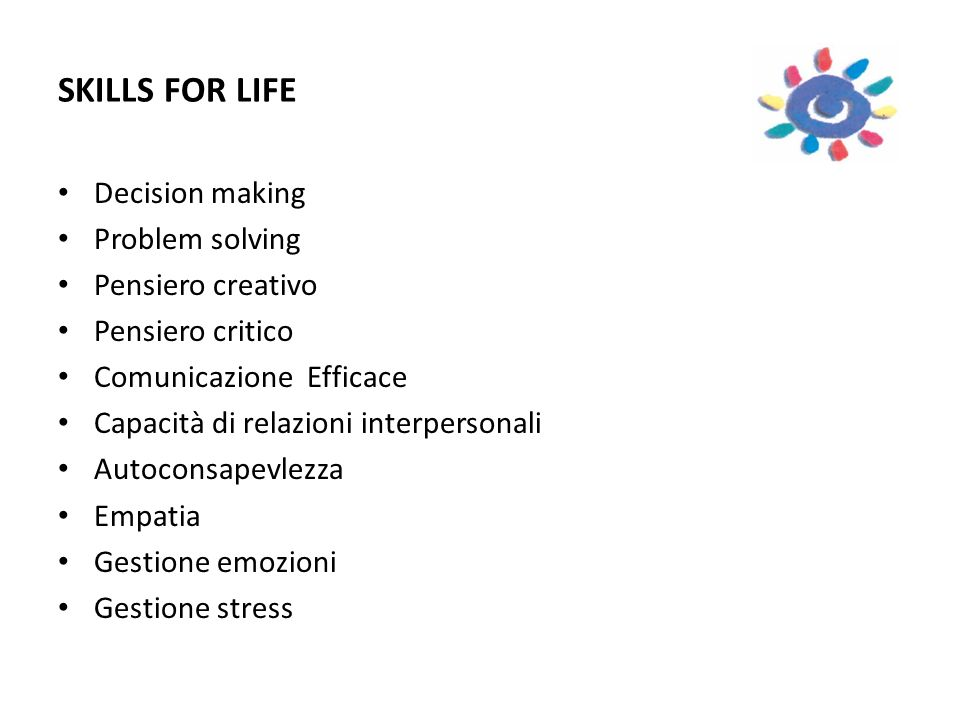 SKILLS FOR LIFE Decision making Problem solving Pensiero creativo