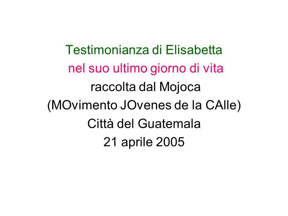Testimonianza di Elisabetta nel suo ultimo giorno di vita