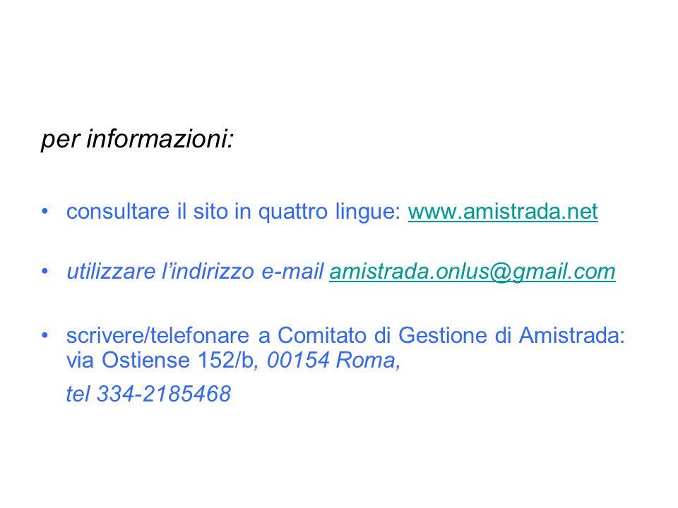 per informazioni: consultare il sito in quattro lingue: www.amistrada.net. utilizzare l'indirizzo e-mail amistrada.onlus@gmail.com.