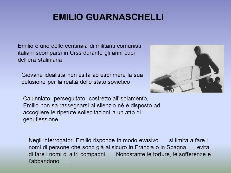 EMILIO GUARNASCHELLIEmilio è uno delle centinaia di militanti comunisti italiani scomparsi in Urss durante gli anni cupi dell'era staliniana.