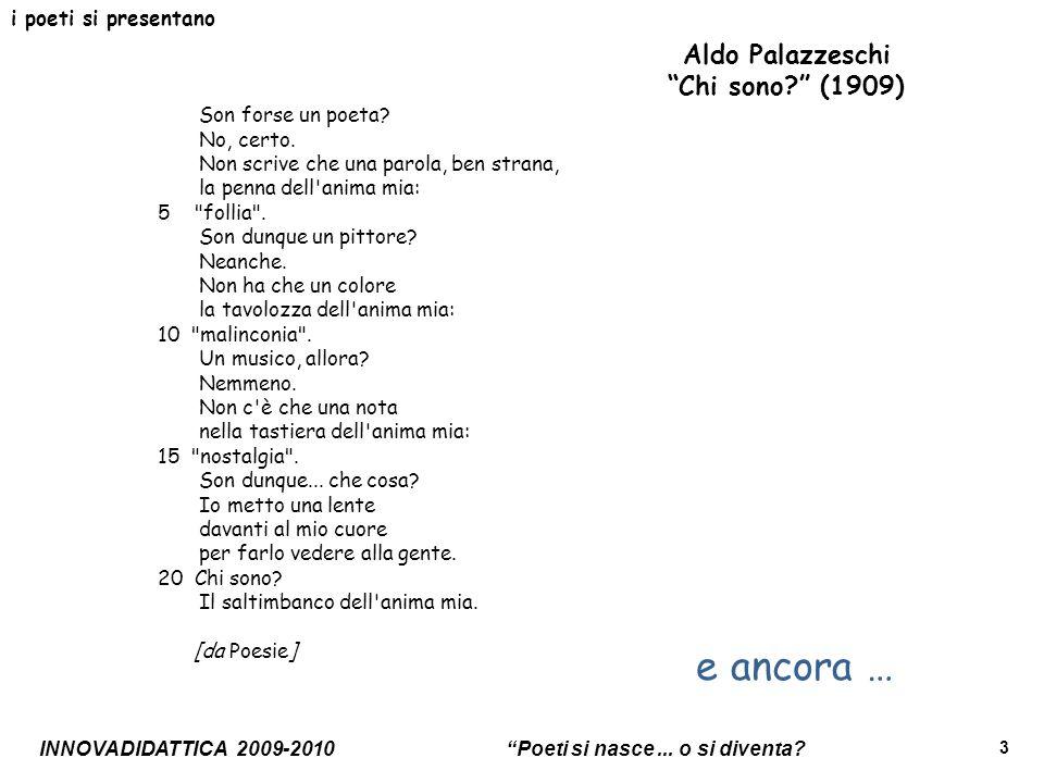 e ancora … Aldo Palazzeschi Chi sono (1909) i poeti si presentano