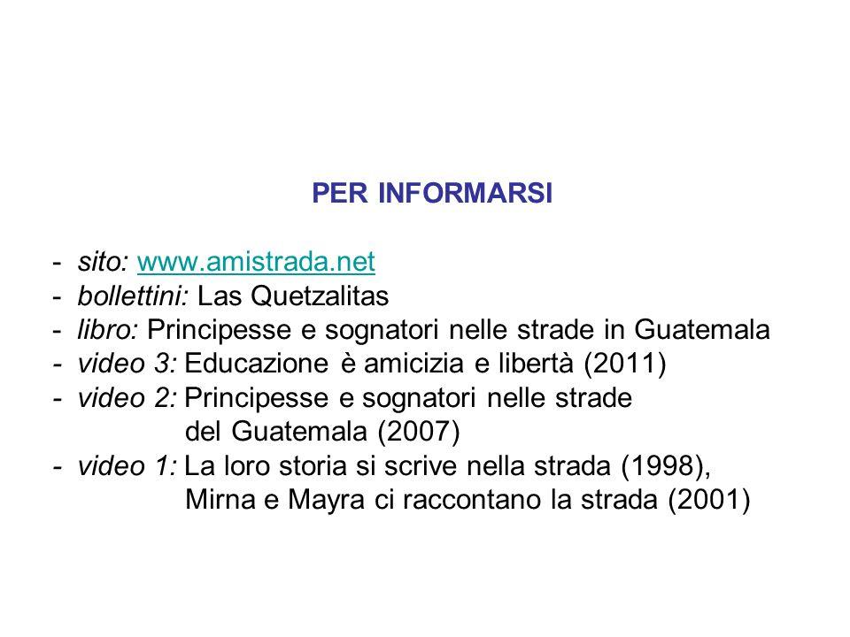 PER INFORMARSI - sito: www.amistrada.net. - bollettini: Las Quetzalitas. - libro: Principesse e sognatori nelle strade in Guatemala.