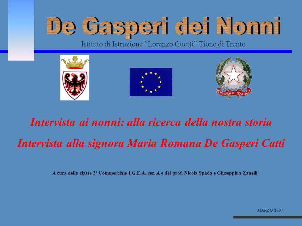 De Gasperi dei Nonni Istituto di Istruzione Lorenzo Guetti Tione di Trento. Intervista ai nonni: alla ricerca della nostra storia.