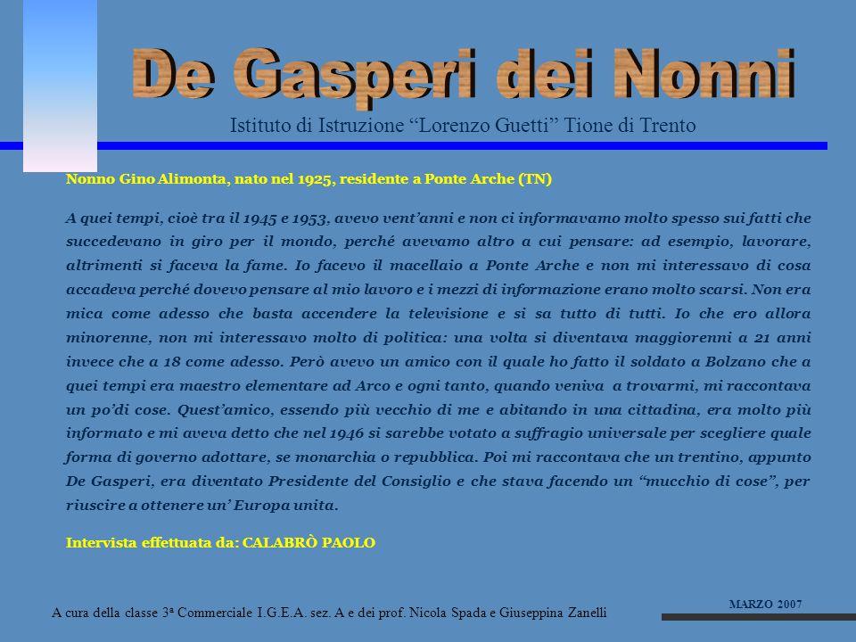 De Gasperi dei Nonni Istituto di Istruzione Lorenzo Guetti Tione di Trento. Nonno Gino Alimonta, nato nel 1925, residente a Ponte Arche (TN)