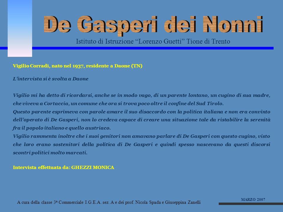De Gasperi dei NonniIstituto di Istruzione Lorenzo Guetti Tione di Trento. Vigilio Corradi, nato nel 1937, residente a Daone (TN)