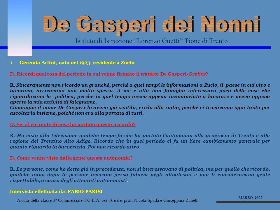 De Gasperi dei NonniIstituto di Istruzione Lorenzo Guetti Tione di Trento. 1. Geremia Artini, nato nel 1923, residente a Zuclo.