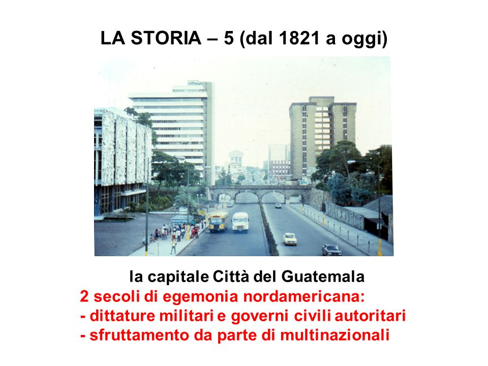 LA STORIA – 5 (dal 1821 a oggi) la capitale Città del Guatemala