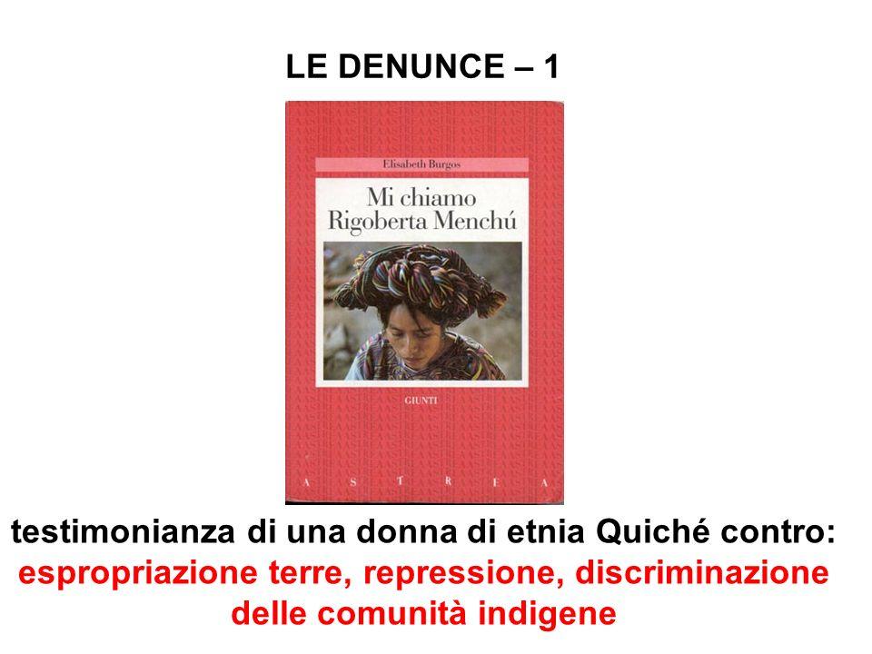 LE DENUNCE – 1testimonianza di una donna di etnia Quiché contro: espropriazione terre, repressione, discriminazione delle comunità indigene.