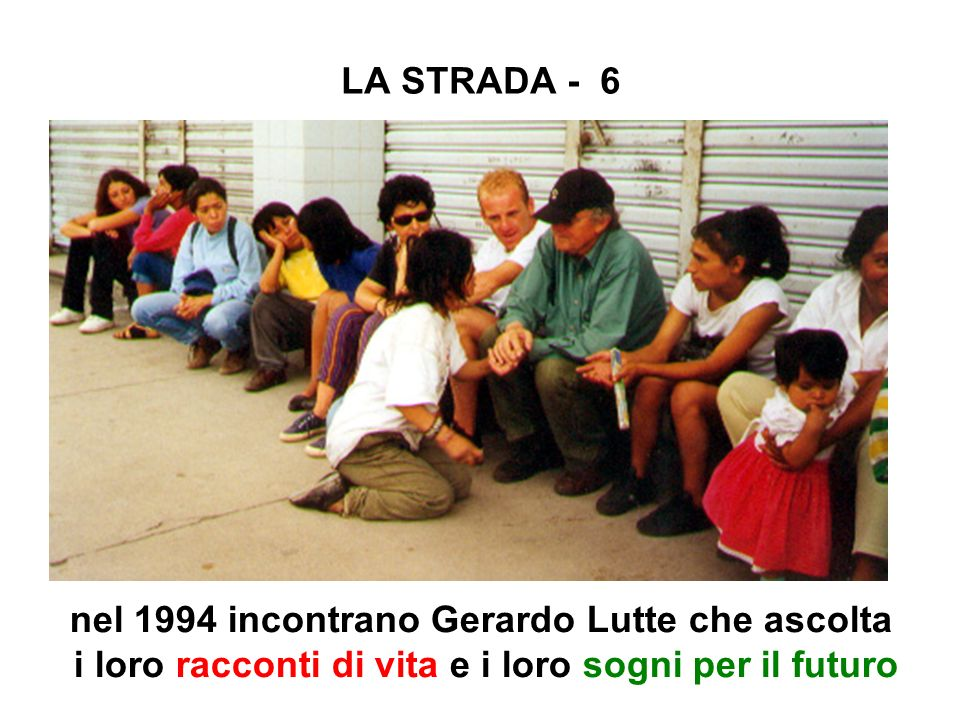 LA STRADA - 6nel 1994 incontrano Gerardo Lutte che ascolta i loro racconti di vita e i loro sogni per il futuro.
